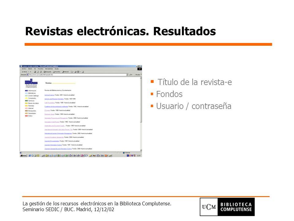 La gestión de los recursos electrónicos en la Biblioteca Complutense. Seminario SEDIC / BUC. Madrid, 12/12/02 Revistas electrónicas. Resultados Título