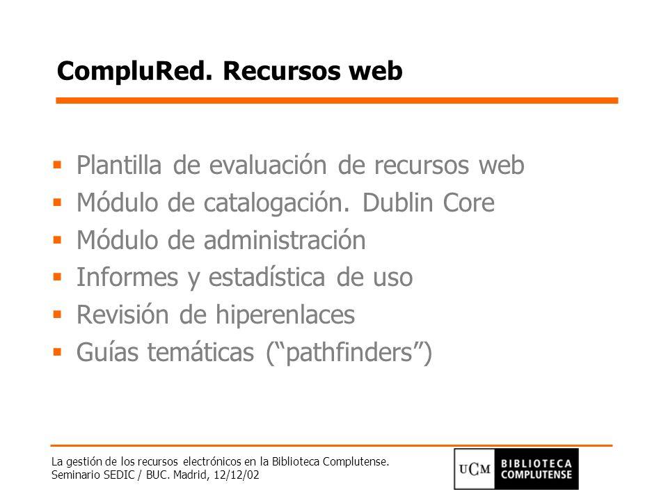 La gestión de los recursos electrónicos en la Biblioteca Complutense. Seminario SEDIC / BUC. Madrid, 12/12/02 CompluRed. Recursos web Plantilla de eva