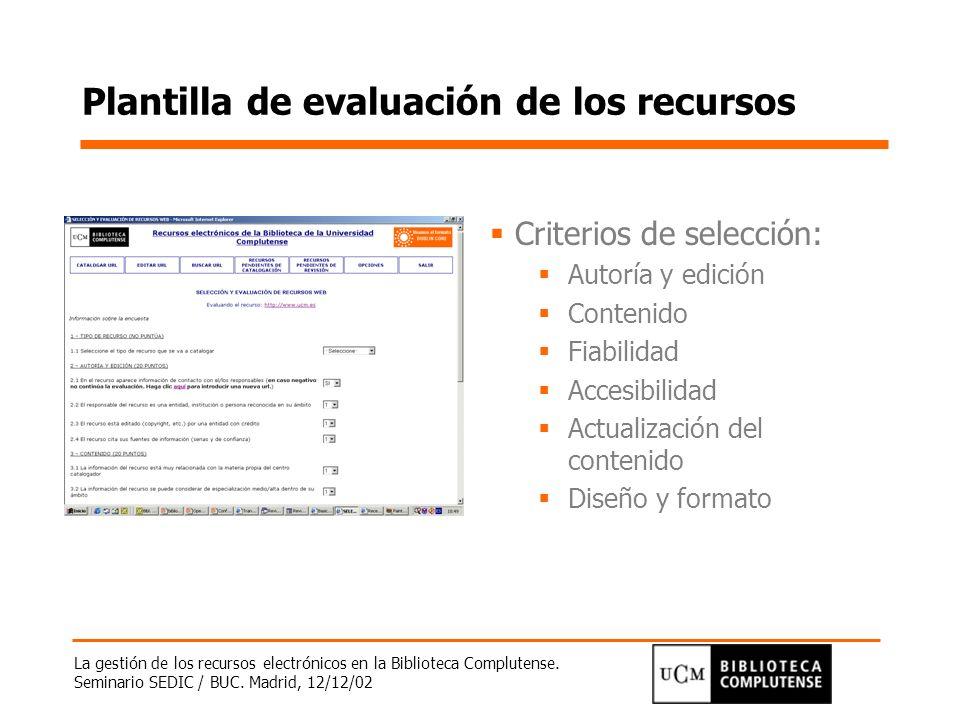 La gestión de los recursos electrónicos en la Biblioteca Complutense. Seminario SEDIC / BUC. Madrid, 12/12/02 Plantilla de evaluación de los recursos