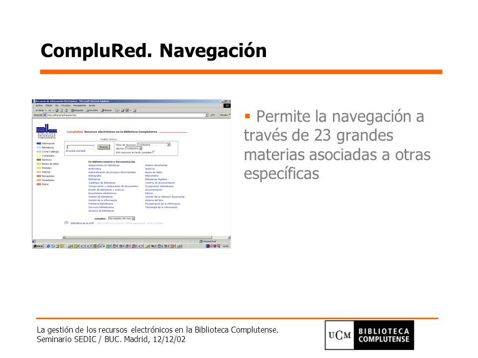 La gestión de los recursos electrónicos en la Biblioteca Complutense. Seminario SEDIC / BUC. Madrid, 12/12/02 CompluRed. Navegación Permite la navegac