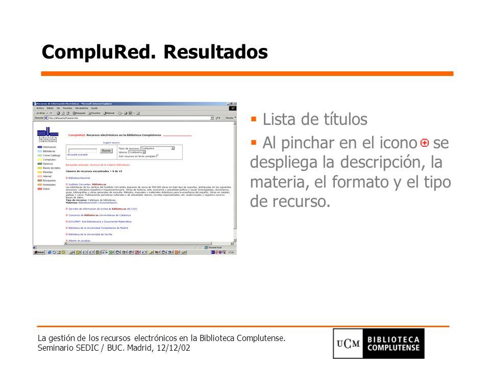 La gestión de los recursos electrónicos en la Biblioteca Complutense. Seminario SEDIC / BUC. Madrid, 12/12/02 CompluRed. Resultados Lista de títulos A