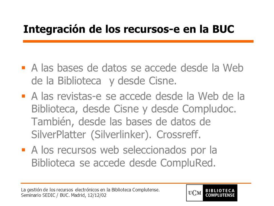 La gestión de los recursos electrónicos en la Biblioteca Complutense. Seminario SEDIC / BUC. Madrid, 12/12/02 Integración de los recursos-e en la BUC
