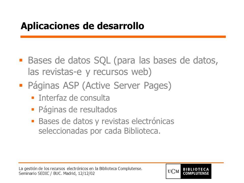 La gestión de los recursos electrónicos en la Biblioteca Complutense. Seminario SEDIC / BUC. Madrid, 12/12/02 Aplicaciones de desarrollo Bases de dato