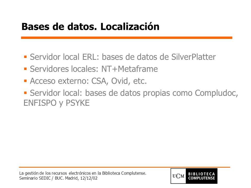 La gestión de los recursos electrónicos en la Biblioteca Complutense. Seminario SEDIC / BUC. Madrid, 12/12/02 Bases de datos. Localización Servidor lo
