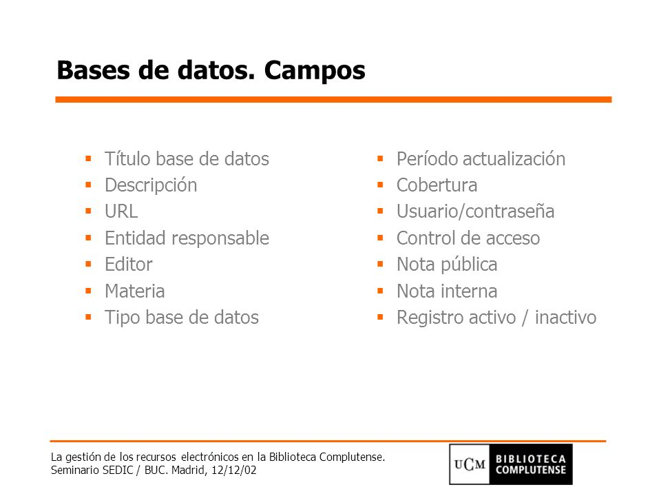 La gestión de los recursos electrónicos en la Biblioteca Complutense. Seminario SEDIC / BUC. Madrid, 12/12/02 Bases de datos. Campos Título base de da