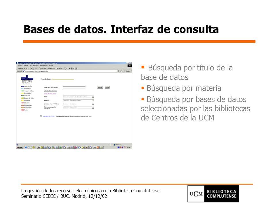 La gestión de los recursos electrónicos en la Biblioteca Complutense. Seminario SEDIC / BUC. Madrid, 12/12/02 Bases de datos. Interfaz de consulta Bús