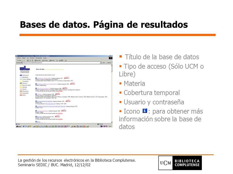 La gestión de los recursos electrónicos en la Biblioteca Complutense. Seminario SEDIC / BUC. Madrid, 12/12/02 Bases de datos. Página de resultados Tít