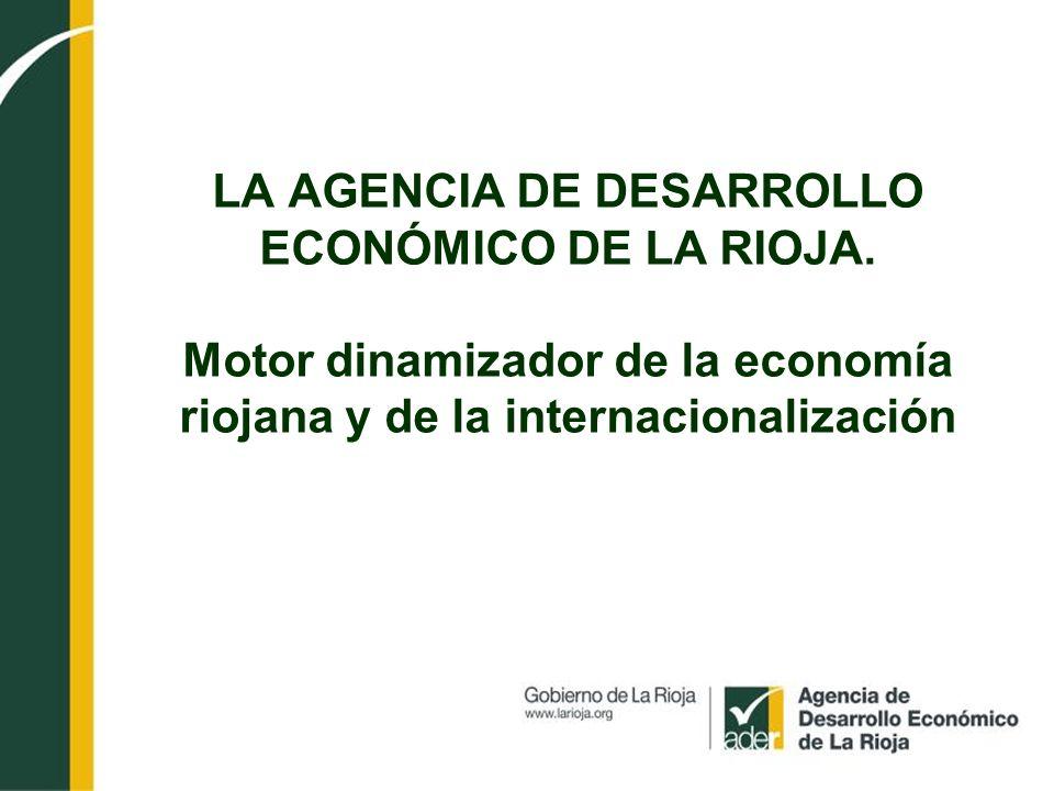 LA AGENCIA DE DESARROLLO ECONÓMICO DE LA RIOJA. Motor dinamizador de la economía riojana y de la internacionalización