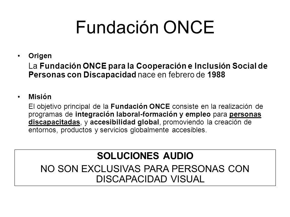 Fundación ONCE Origen La Fundación ONCE para la Cooperación e Inclusión Social de Personas con Discapacidad nace en febrero de 1988 Misión El objetivo