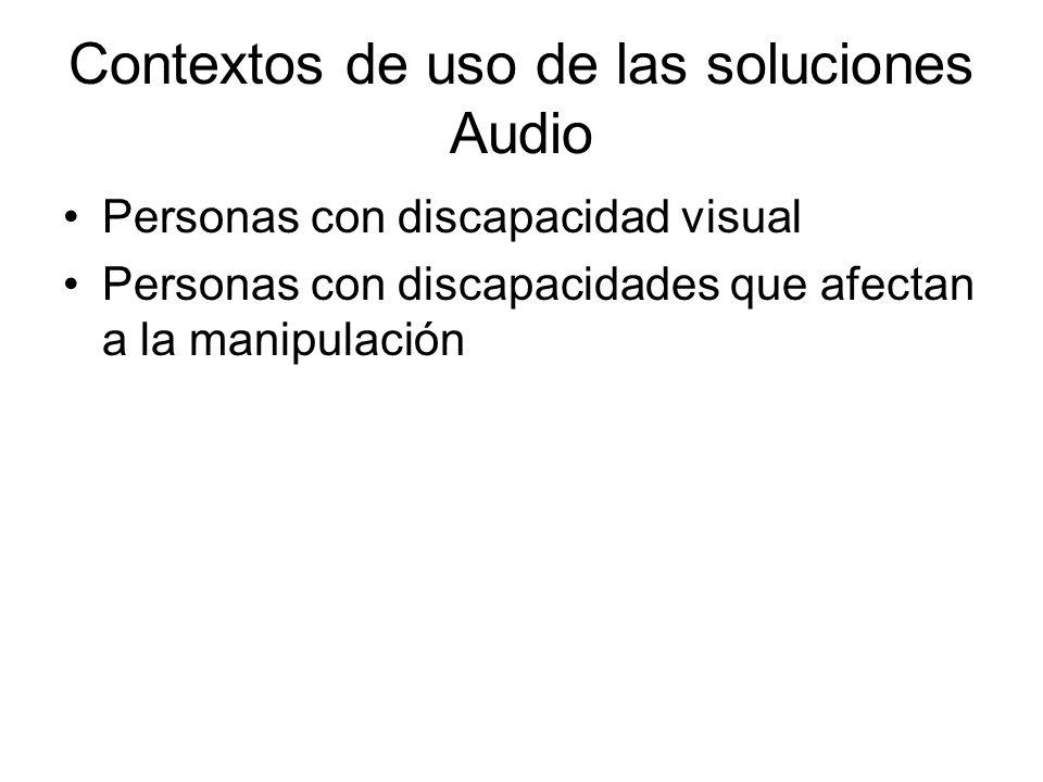 Contextos de uso de las soluciones Audio Personas con discapacidad visual Personas con discapacidades que afectan a la manipulación