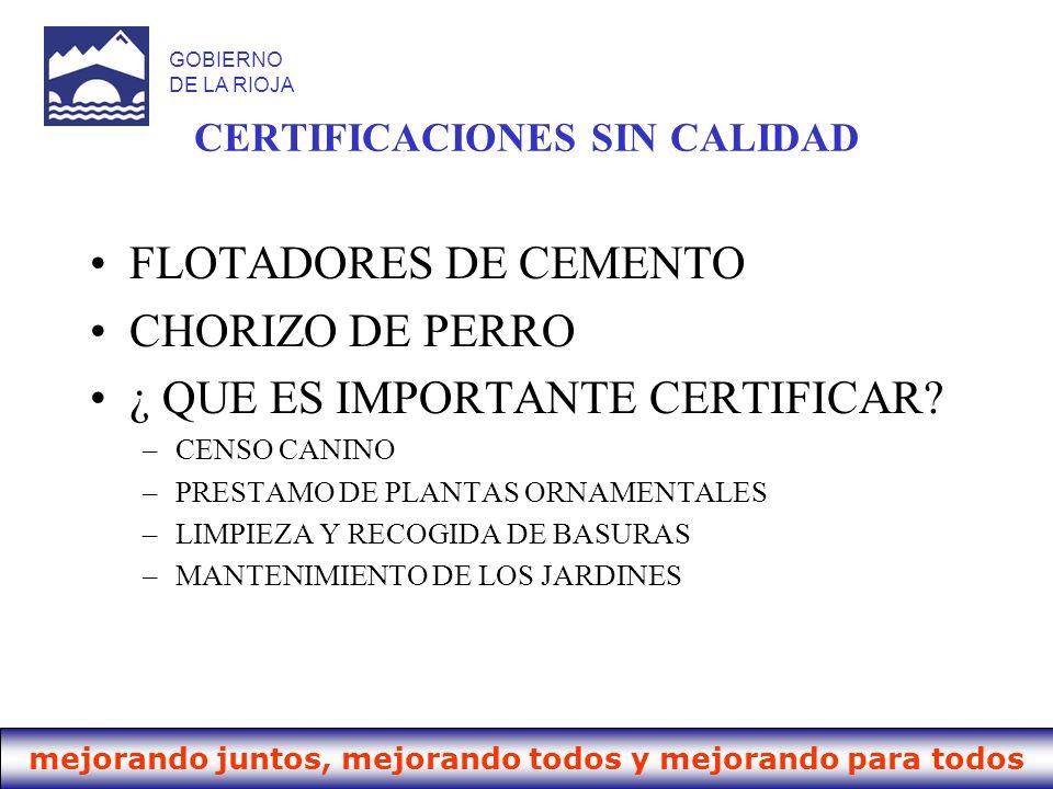 mejorando juntos, mejorando todos y mejorando para todos GOBIERNO DE LA RIOJA CERTIFICACIONES SIN CALIDAD FLOTADORES DE CEMENTO CHORIZO DE PERRO ¿ QUE