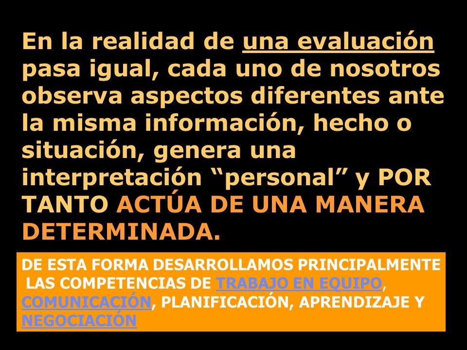 En la realidad de una evaluación pasa igual, cada uno de nosotros observa aspectos diferentes ante la misma información, hecho o situación, genera una