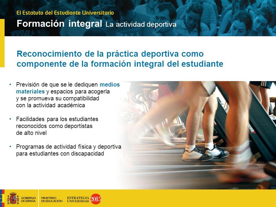 Reconocimiento de la práctica deportiva como componente de la formación integral del estudiante Previsión de que se le dediquen medios materiales y es