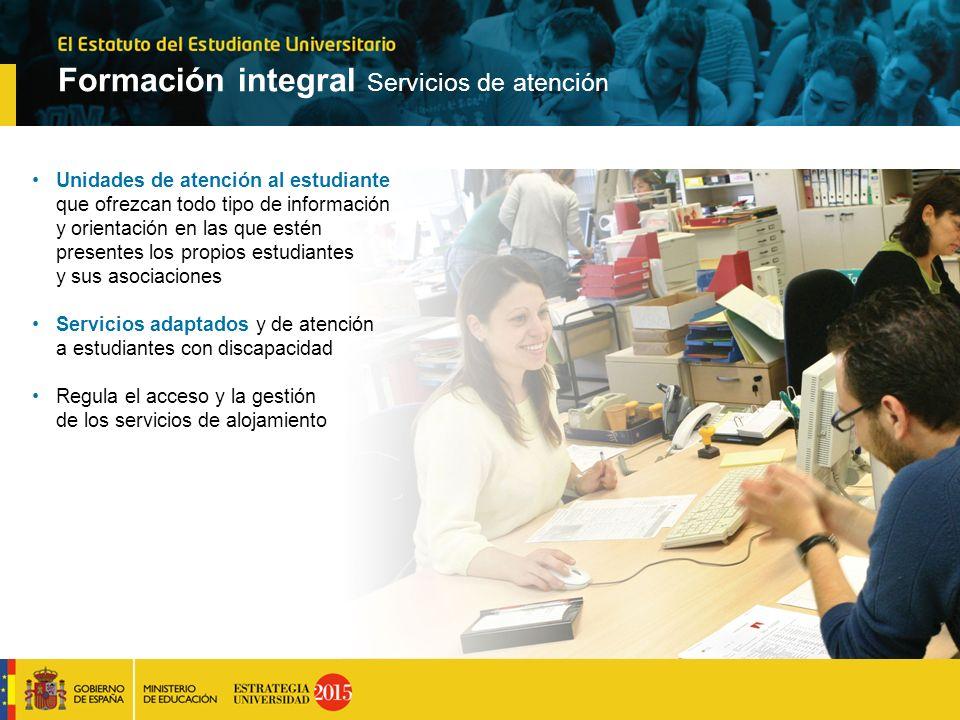 Formación integral Servicios de atención Unidades de atención al estudiante que ofrezcan todo tipo de información y orientación en las que estén prese