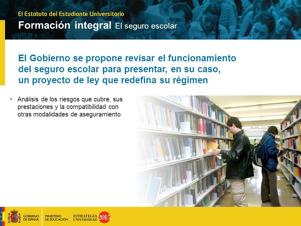 Formación integral El seguro escolar El Gobierno se propone revisar el funcionamiento del seguro escolar para presentar, en su caso, un proyecto de le