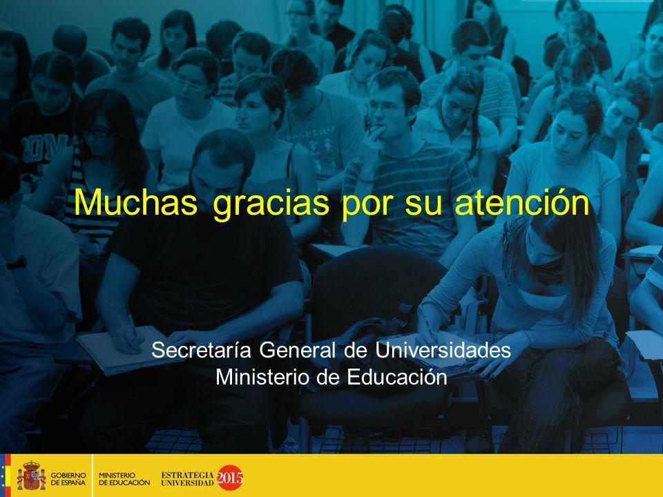 Muchas gracias por su atención Secretaría General de Universidades Ministerio de Educación