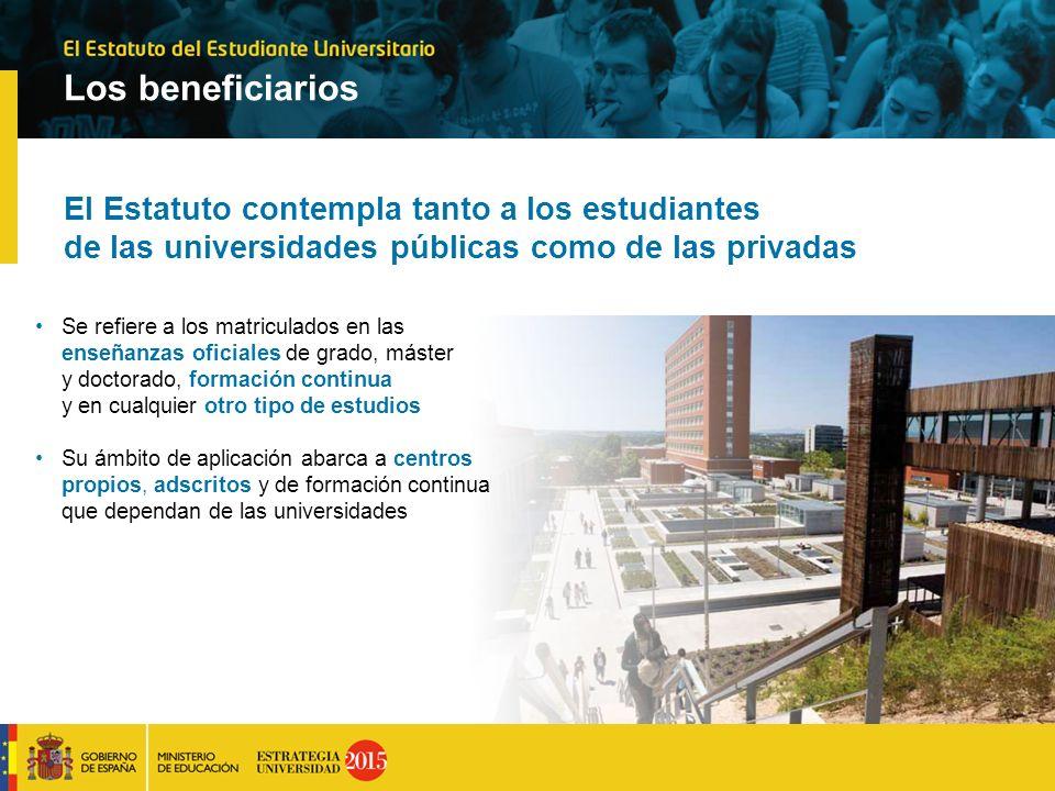 Los beneficiarios El Estatuto contempla tanto a los estudiantes de las universidades públicas como de las privadas Se refiere a los matriculados en la