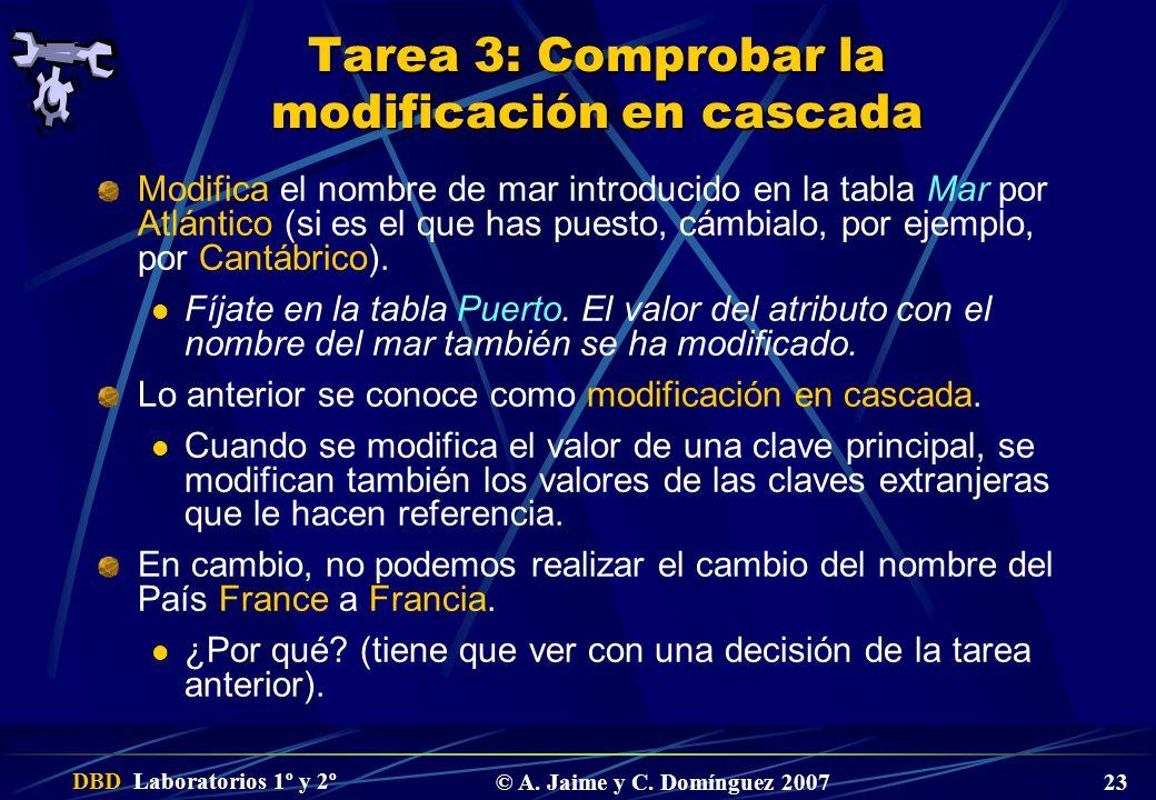 DBD Laboratorios 1º y 2º © A. Jaime y C. Domínguez 2007 23 Tarea 3: Comprobar la modificación en cascada Modifica el nombre de mar introducido en la t