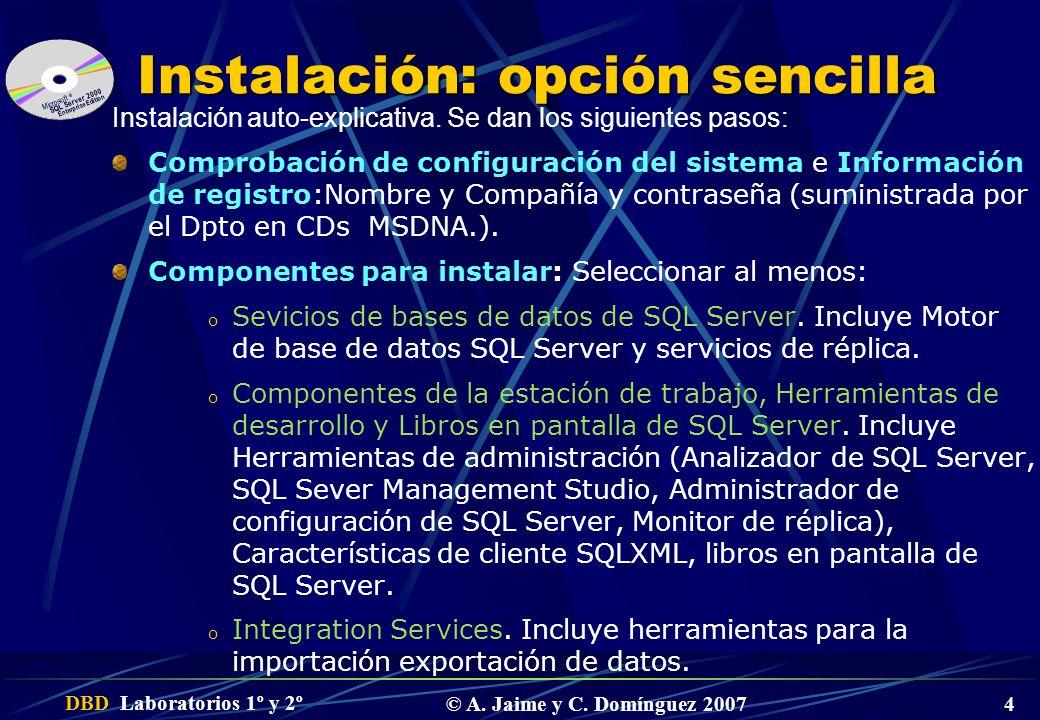 DBD Laboratorios 1º y 2º © A. Jaime y C. Domínguez 2007 4 Instalación: opción sencilla Instalación auto-explicativa. Se dan los siguientes pasos: Comp