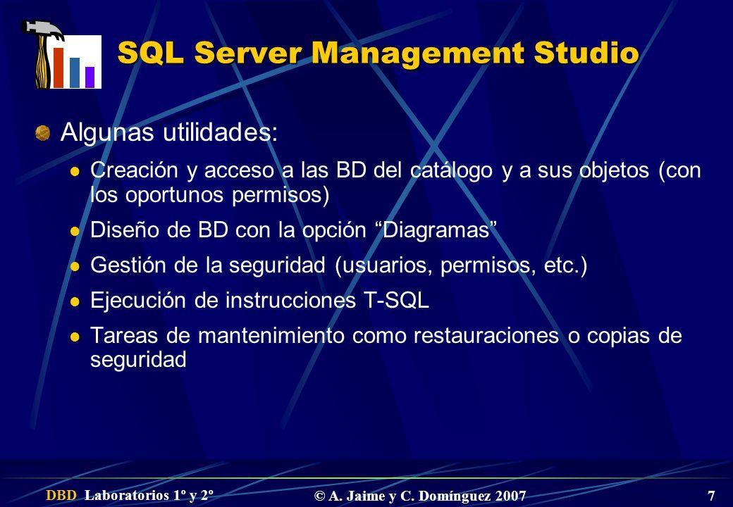 DBD Laboratorios 1º y 2º © A. Jaime y C. Domínguez 2007 7 SQL Server Management Studio Algunas utilidades: Creación y acceso a las BD del catálogo y a