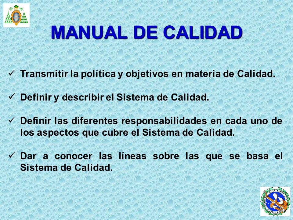 Transmitir la política y objetivos en materia de Calidad. Definir y describir el Sistema de Calidad. Definir las diferentes responsabilidades en cada