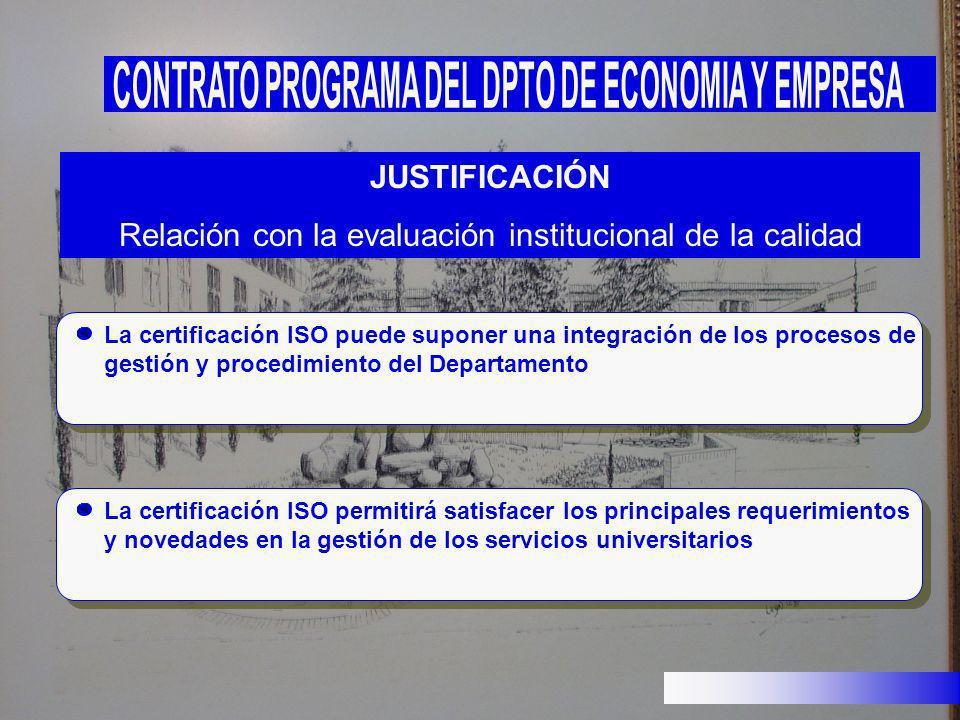 La certificación ISO puede suponer una integración de los procesos de gestión y procedimiento del Departamento JUSTIFICACIÓN Relación con la evaluació