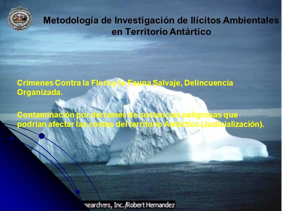 Metodología de Investigación de Ilícitos Ambientales en Territorio Antártico Crímenes Contra la Flora y la Fauna Salvaje, Delincuencia Organizada. Con