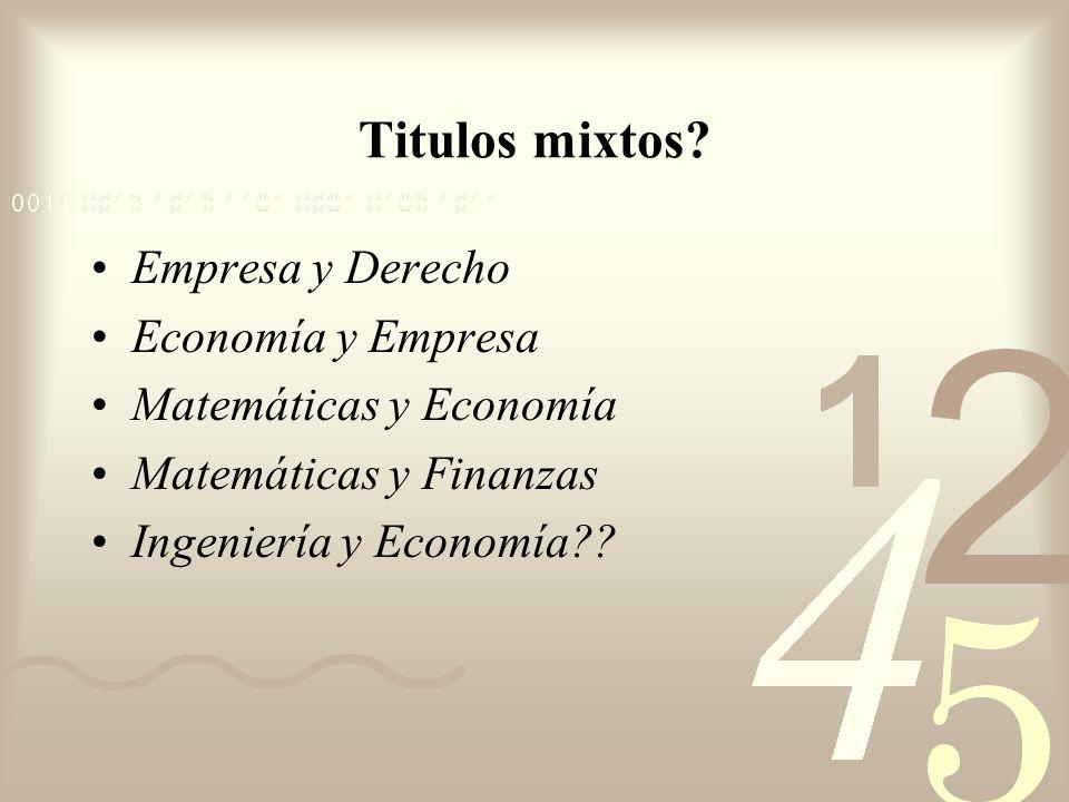 Titulos mixtos? Empresa y Derecho Economía y Empresa Matemáticas y Economía Matemáticas y Finanzas Ingeniería y Economía??