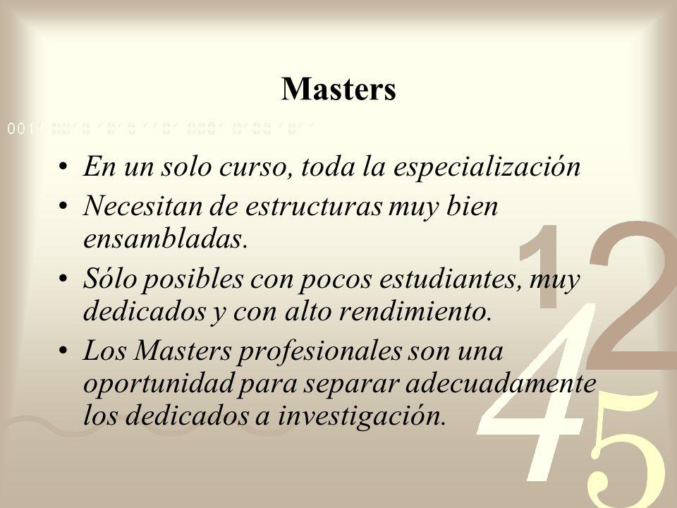 Masters En un solo curso, toda la especialización Necesitan de estructuras muy bien ensambladas. Sólo posibles con pocos estudiantes, muy dedicados y