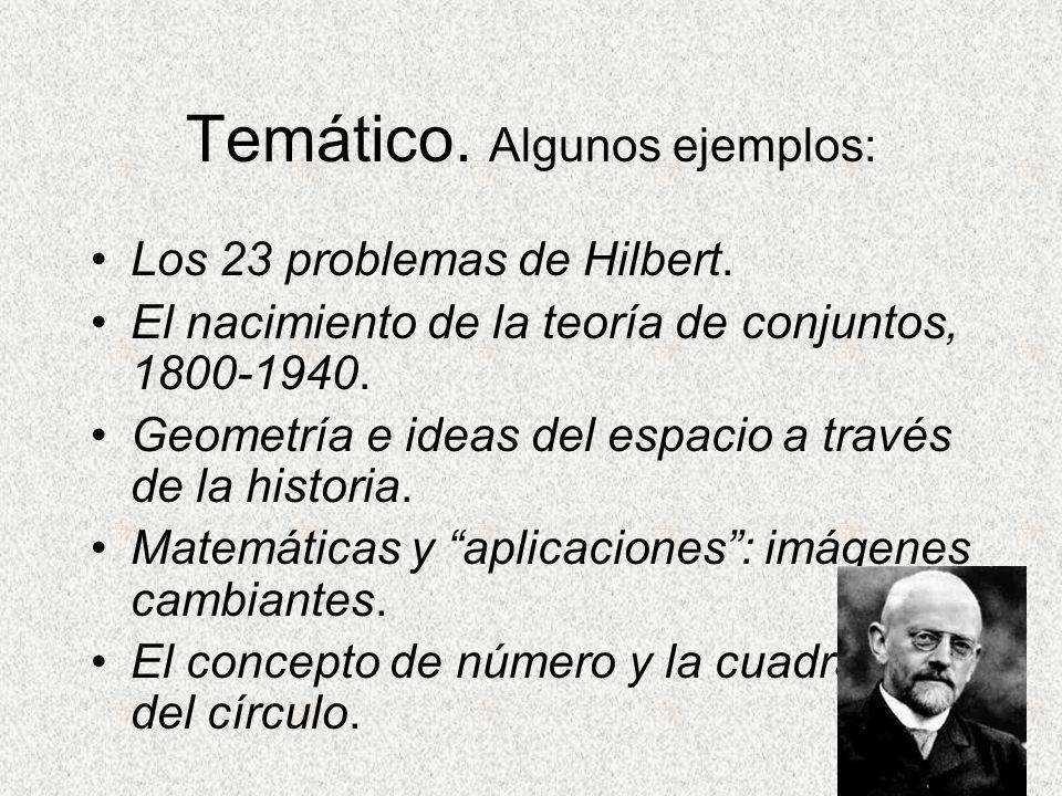Temático. Algunos ejemplos: Los 23 problemas de Hilbert. El nacimiento de la teoría de conjuntos, 1800-1940. Geometría e ideas del espacio a través de
