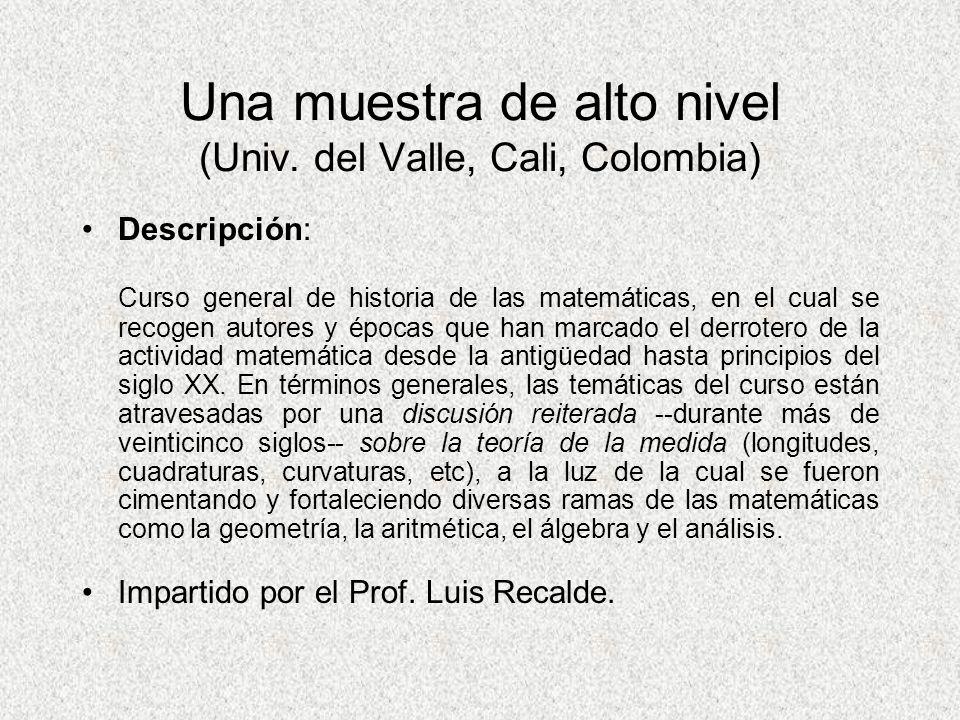 Una muestra de alto nivel (Univ. del Valle, Cali, Colombia) Descripción: Curso general de historia de las matemáticas, en el cual se recogen autores y