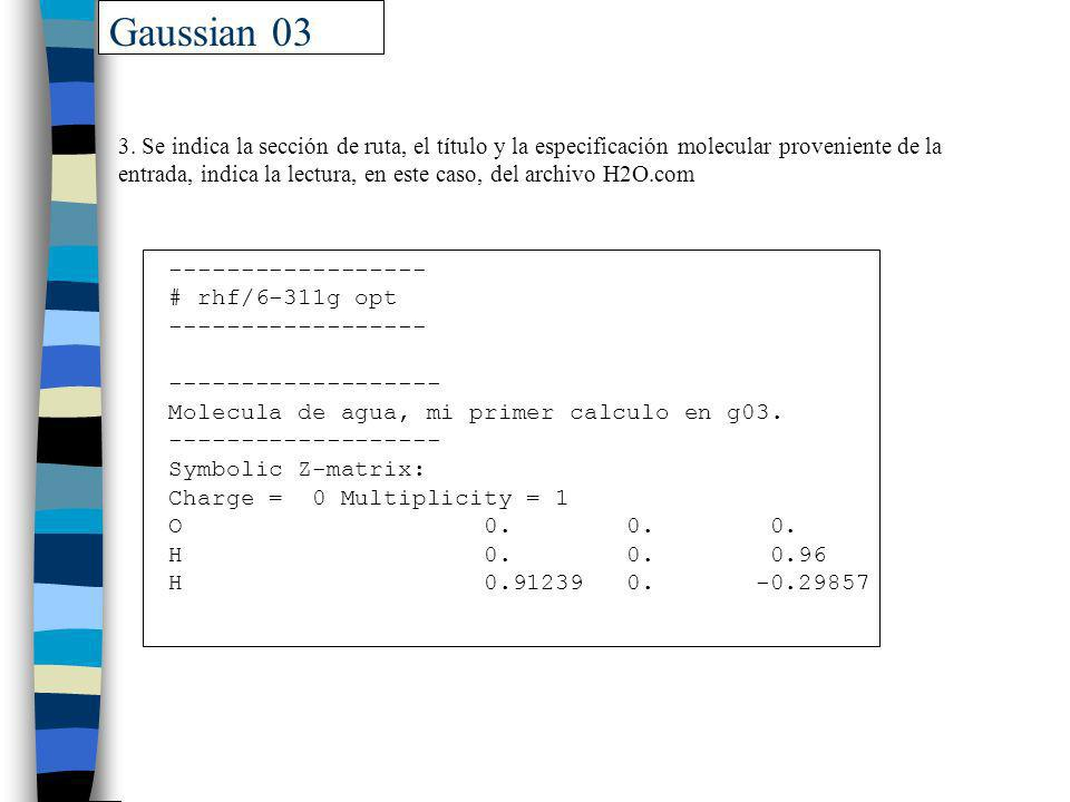 Gaussian 03 3. Se indica la sección de ruta, el título y la especificación molecular proveniente de la entrada, indica la lectura, en este caso, del a