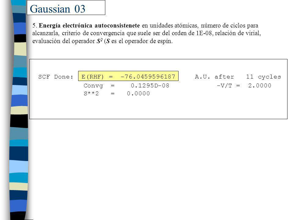 Gaussian 03 SCF Done: E(RHF) = -76.0459596187 A.U. after 11 cycles Convg = 0.1295D-08 -V/T = 2.0000 S**2 = 0.0000 5. Energía electrónica autoconsisten