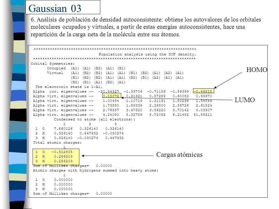 Gaussian 03 6. Análisis de población de densidad autoconsistente: obtiene los autovalores de los orbitales moleculares ocupados y virtuales, a partir