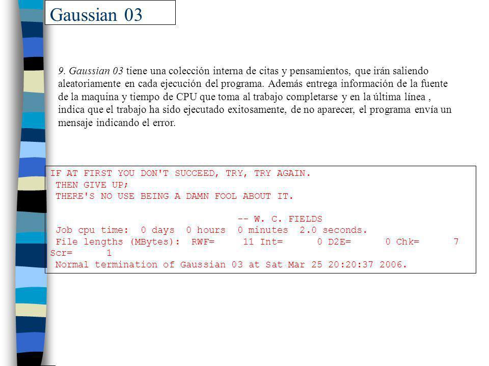 Gaussian 03 9. Gaussian 03 tiene una colección interna de citas y pensamientos, que irán saliendo aleatoriamente en cada ejecución del programa. Ademá