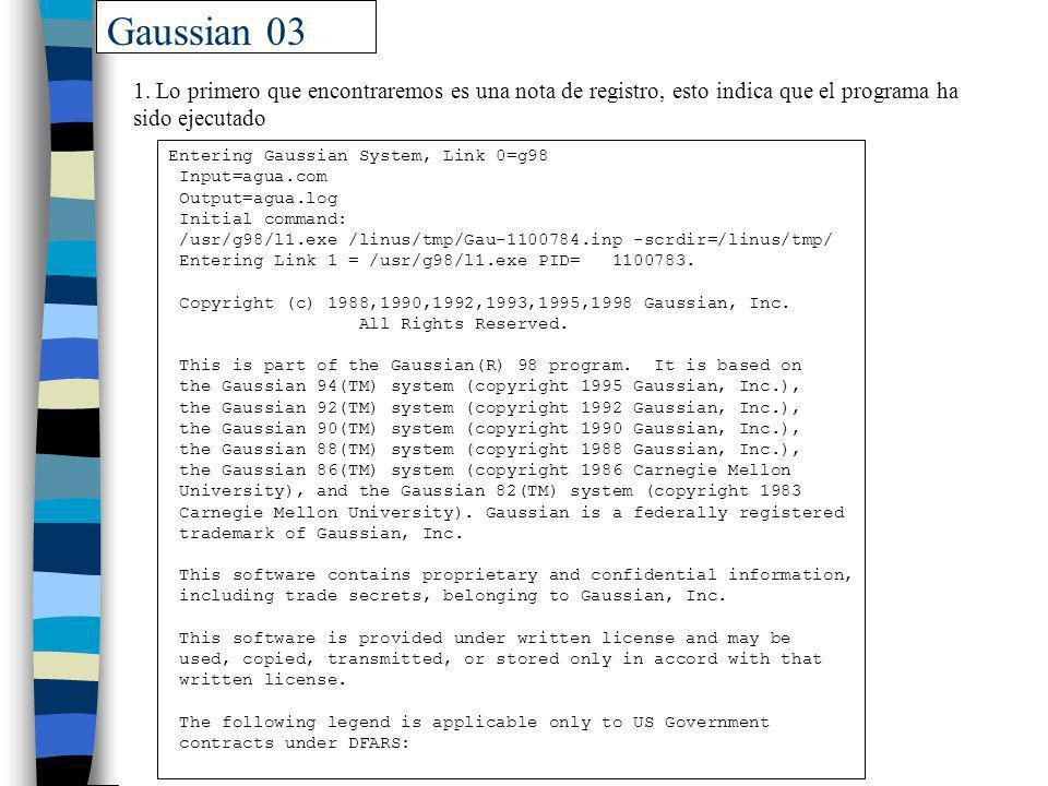 Gaussian 03 1. Lo primero que encontraremos es una nota de registro, esto indica que el programa ha sido ejecutado Entering Gaussian System, Link 0=g9