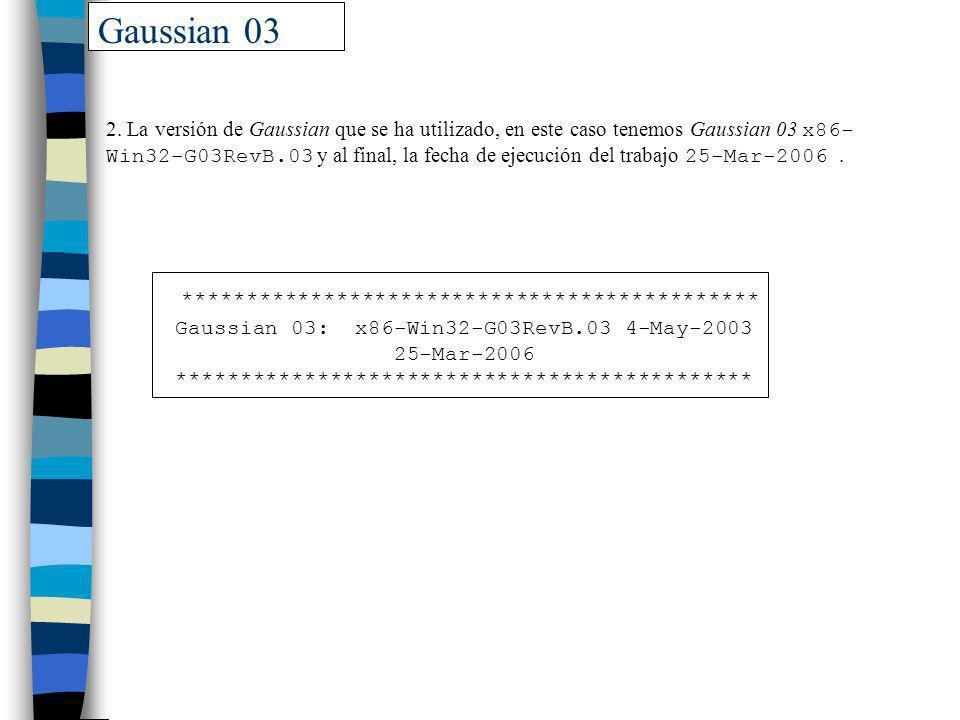 Gaussian 03 2. La versión de Gaussian que se ha utilizado, en este caso tenemos Gaussian 03 x86- Win32-G03RevB.03 y al final, la fecha de ejecución de