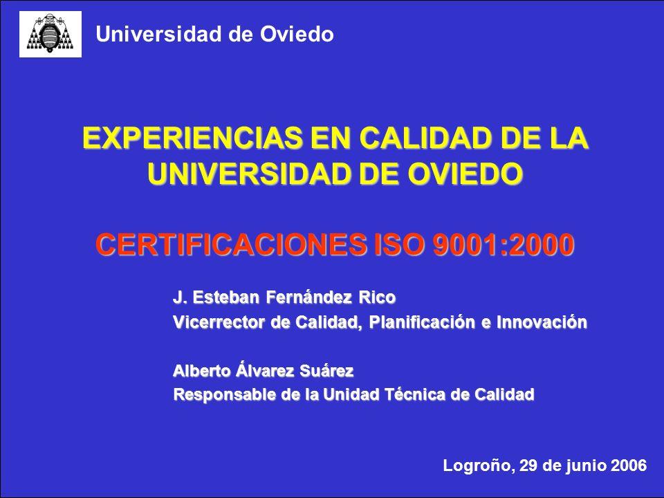 Logroño, 29 de junio de 2006 U niversidad de O viedo Vicerrectorado de Calidad, Planificación e Innovación Unidad Técnica de Calidad EXPERIENCIAS EN CALIDAD DE LA UNIVERSIDAD DE OVIEDO CERTIFICACIONES ISO 9001:2000 Logroño, 29 de junio 2006 Universidad de Oviedo J.