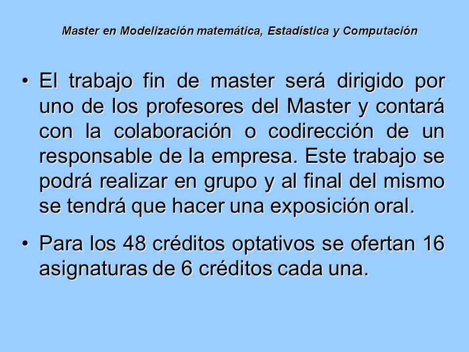 Master en Modelización matemática, Estadística y Computación El trabajo fin de master será dirigido por uno de los profesores del Master y contará con