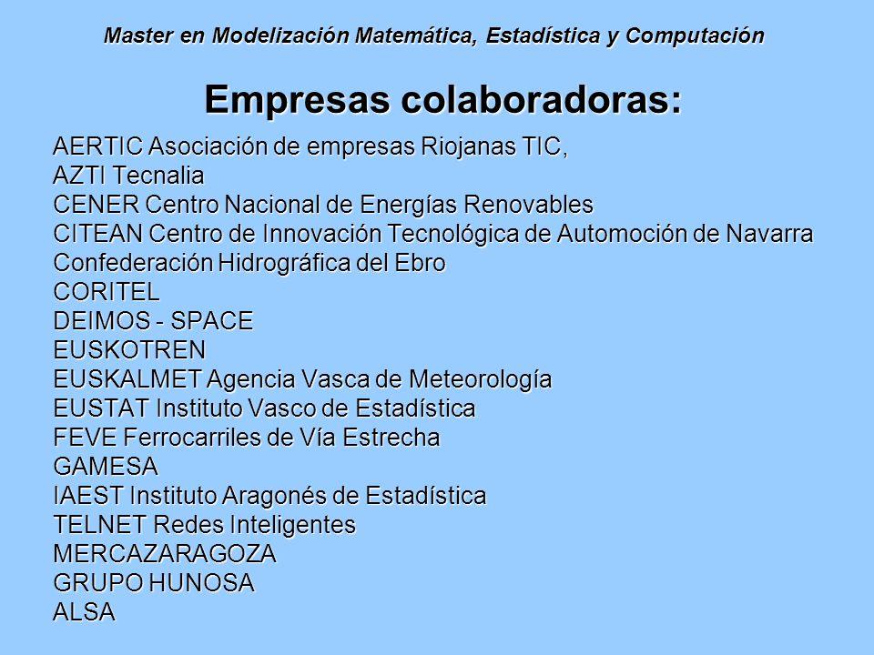 Master en Modelización Matemática, Estadística y Computación Empresas colaboradoras: AERTIC Asociación de empresas Riojanas TIC, AZTI Tecnalia CENER C