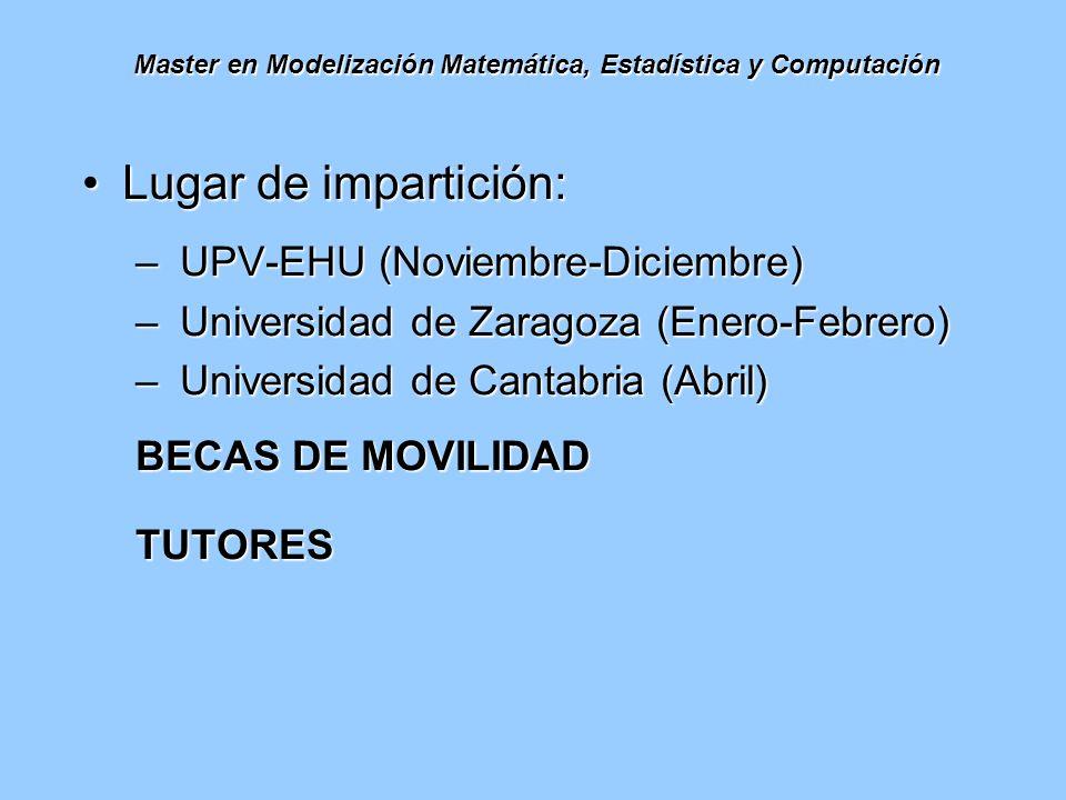 Master en Modelización Matemática, Estadística y Computación Lugar de impartición:Lugar de impartición: – UPV-EHU (Noviembre-Diciembre) – Universidad