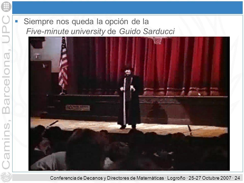 Conferencia de Decanos y Directores de Matemáticas · Logroño · 25-27 Octubre 2007 · 24 Siempre nos queda la opción de la Five-minute university de Gui