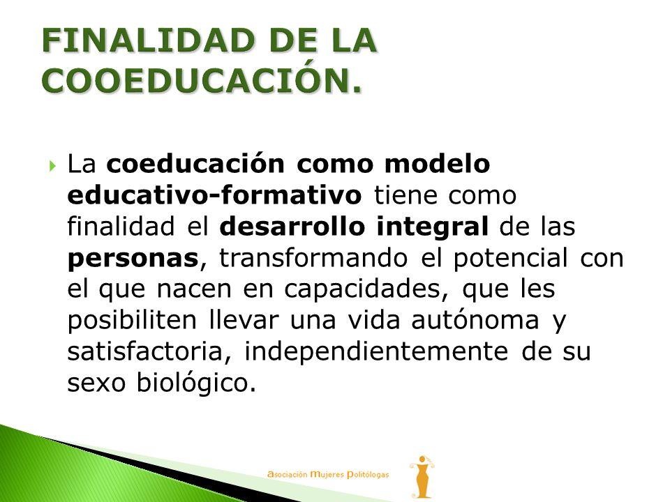 La coeducación como modelo educativo-formativo tiene como finalidad el desarrollo integral de las personas, transformando el potencial con el que nace