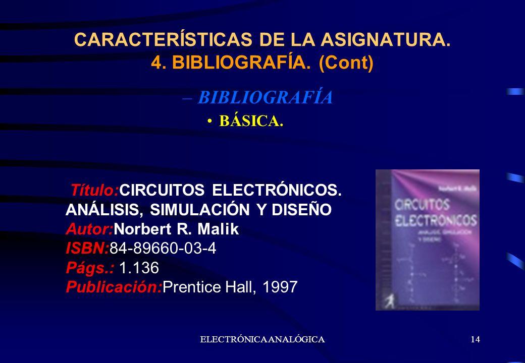 ELECTRÓNICA ANALÓGICA14 –BIBLIOGRAFÍA BÁSICA. CARACTERÍSTICAS DE LA ASIGNATURA. 4. BIBLIOGRAFÍA. (Cont) Título:CIRCUITOS ELECTRÓNICOS. ANÁLISIS, SIMUL