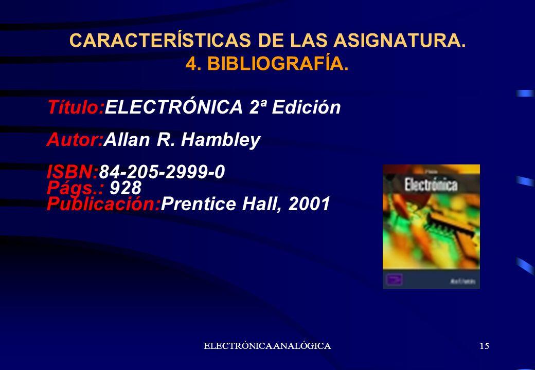 ELECTRÓNICA ANALÓGICA15 Título:ELECTRÓNICA 2ª Edición Autor:Allan R. Hambley ISBN:84-205-2999-0 Págs.: 928 Publicación:Prentice Hall, 2001 CARACTERÍST