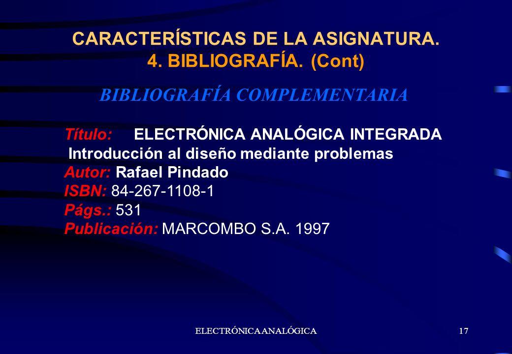 ELECTRÓNICA ANALÓGICA17 BIBLIOGRAFÍA COMPLEMENTARIA CARACTERÍSTICAS DE LA ASIGNATURA. 4. BIBLIOGRAFÍA. (Cont) Título: ELECTRÓNICA ANALÓGICA INTEGRADA