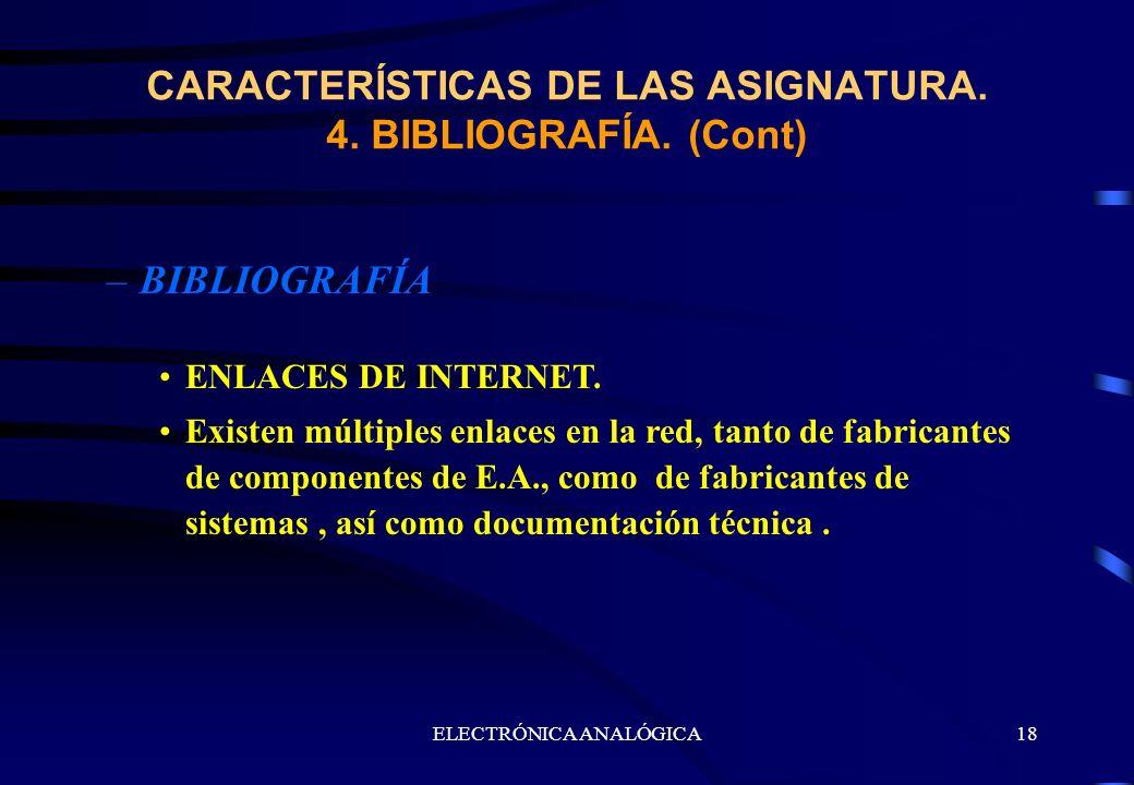 ELECTRÓNICA ANALÓGICA18 –BIBLIOGRAFÍA ENLACES DE INTERNET. Existen múltiples enlaces en la red, tanto de fabricantes de componentes de E.A., como de f