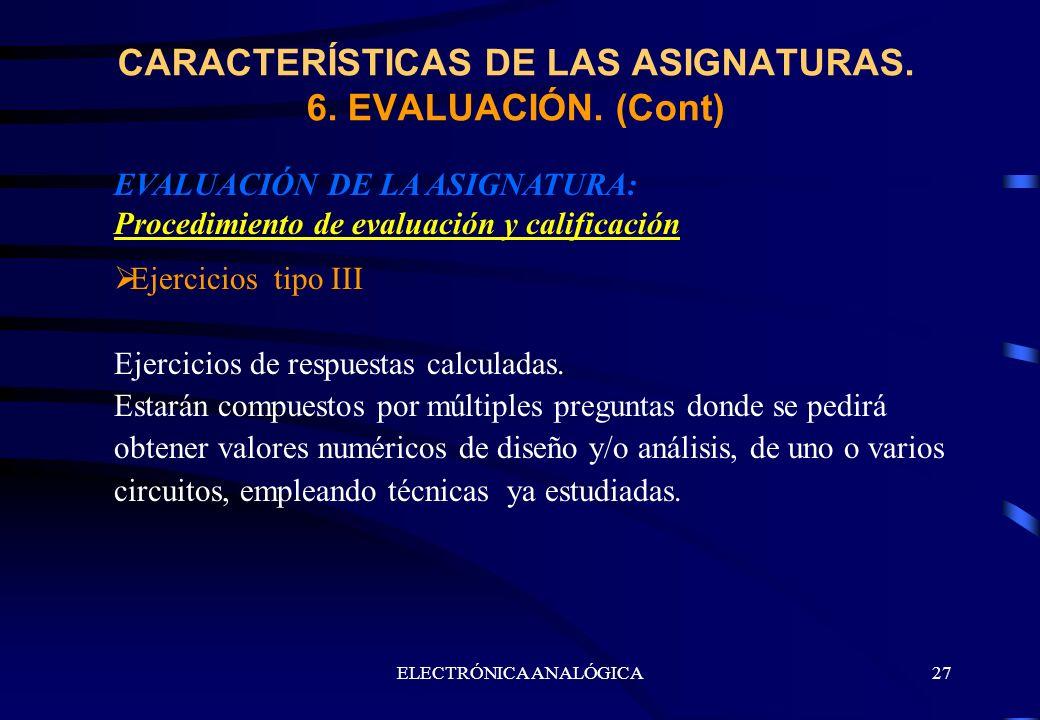 ELECTRÓNICA ANALÓGICA27 EVALUACIÓN DE LA ASIGNATURA: Procedimiento de evaluación y calificación Ejercicios tipo III Ejercicios de respuestas calculada