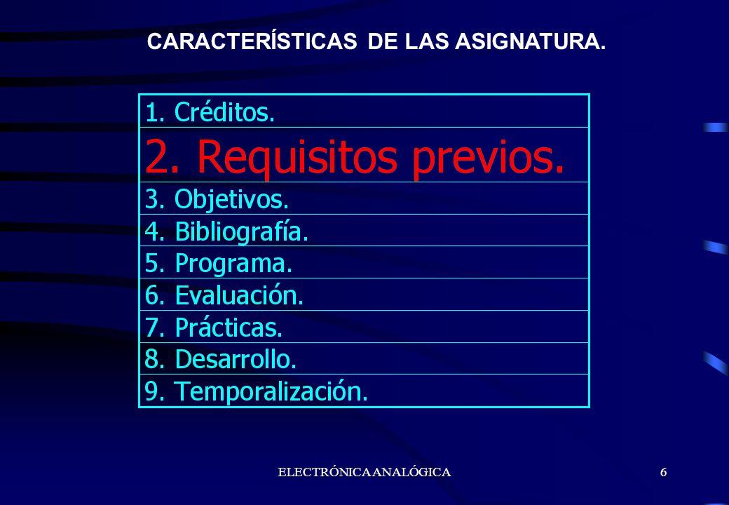 ELECTRÓNICA ANALÓGICA6 CARACTERÍSTICAS DE LAS ASIGNATURA.