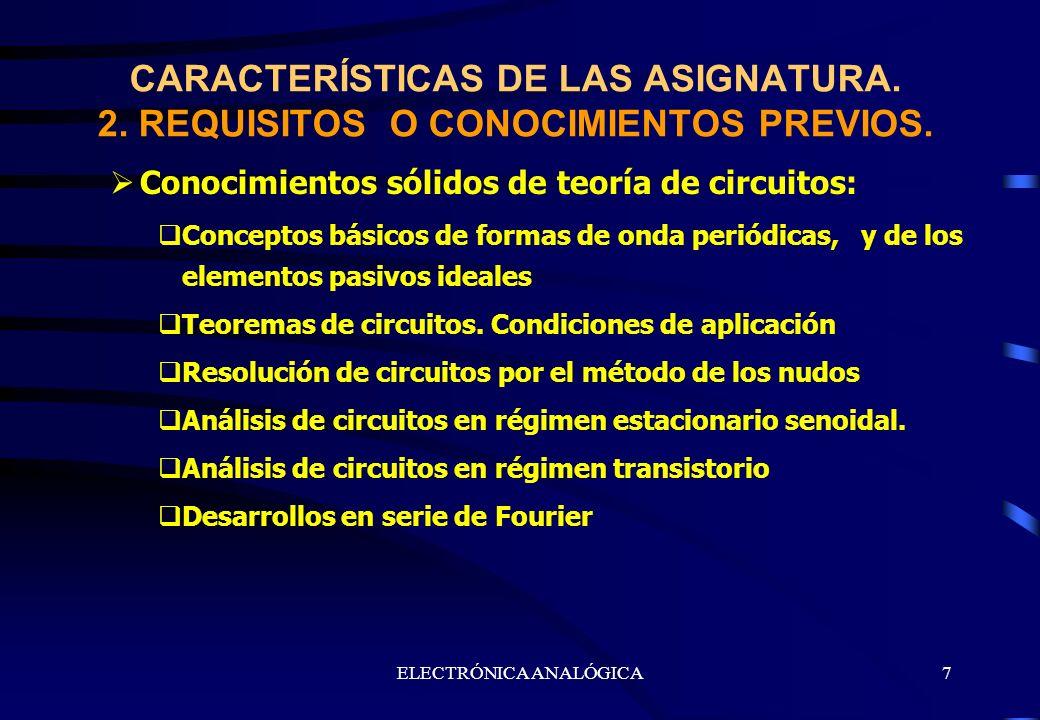 ELECTRÓNICA ANALÓGICA7 CARACTERÍSTICAS DE LAS ASIGNATURA. 2. REQUISITOS O CONOCIMIENTOS PREVIOS. Conocimientos sólidos de teoría de circuitos: Concept